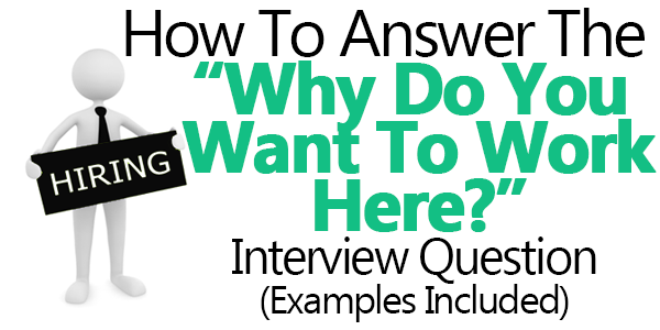 Interview Questions And Answers : Why Do You Want to Work Here