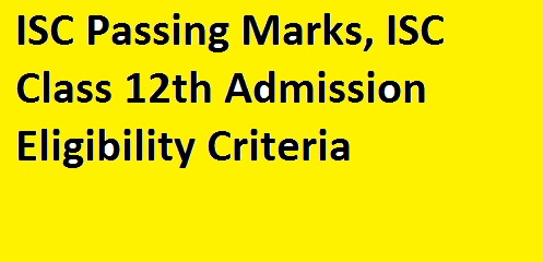 ISC Passing Marks, ISC Class 12th Admission Eligibility Criteria